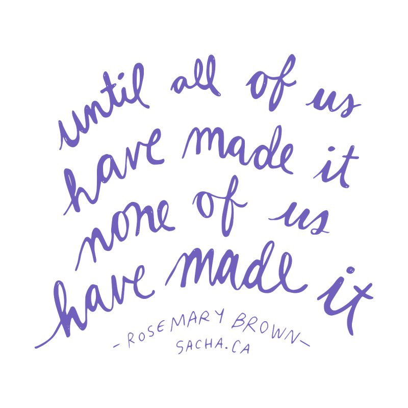 Until All of Us Have Made It None of Us Have Made It by Ambvialently Yours by sacha's Artist Shop