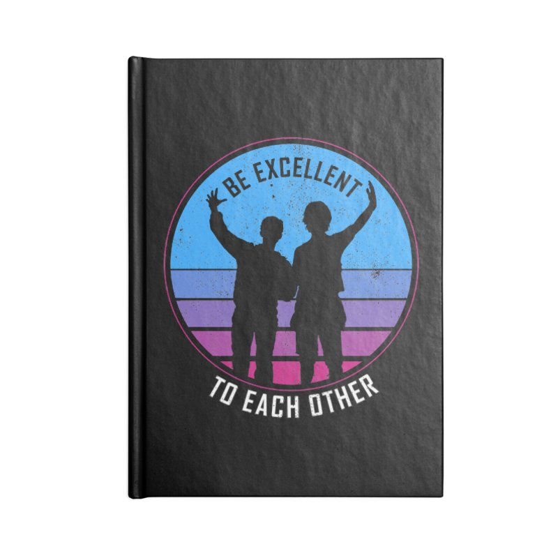 Be Excellent To Each Other - Bill & Ted Accessories Notebook by sachpica's Artist Shop