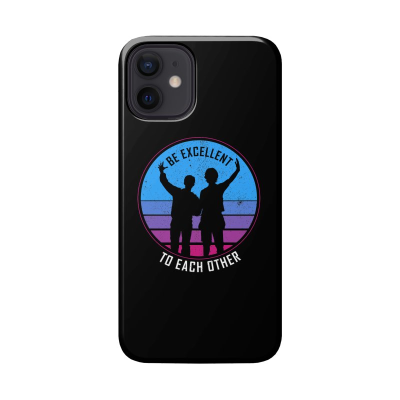 Be Excellent To Each Other - Bill & Ted Accessories Phone Case by sachpica's Artist Shop