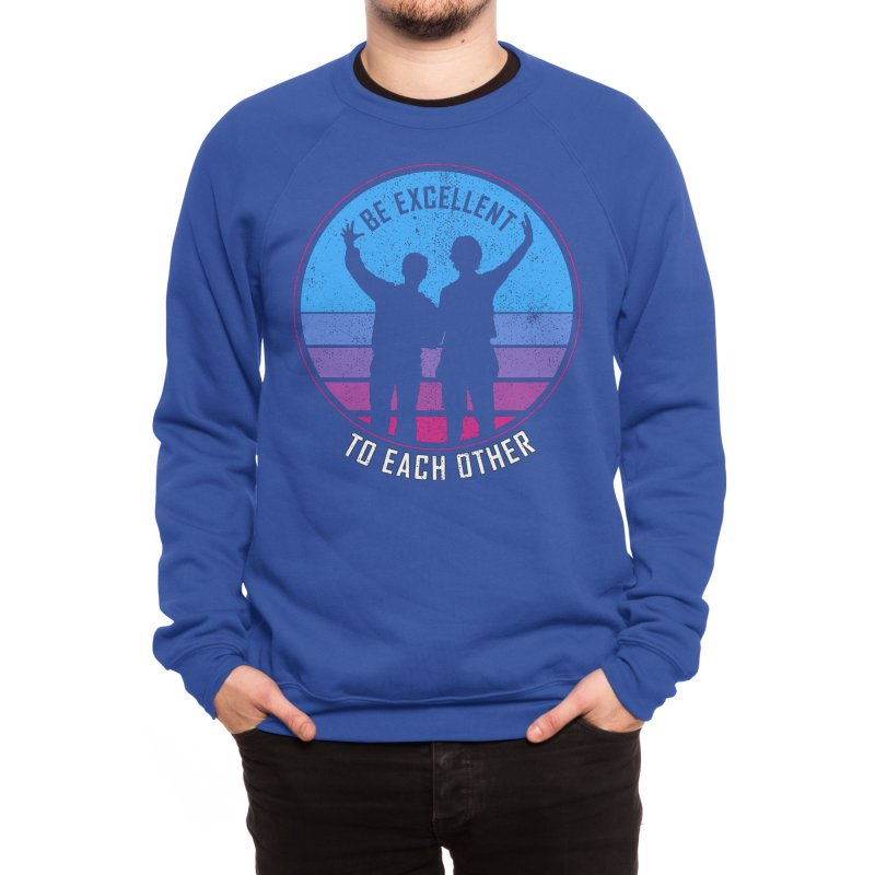 Be Excellent To Each Other - Bill & Ted Men's Sweatshirt by sachpica's Artist Shop