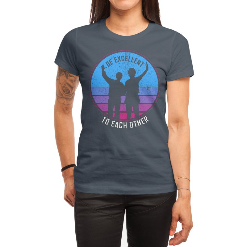 Be Excellent To Each Other - Bill & Ted Women's T-Shirt by sachpica's Artist Shop
