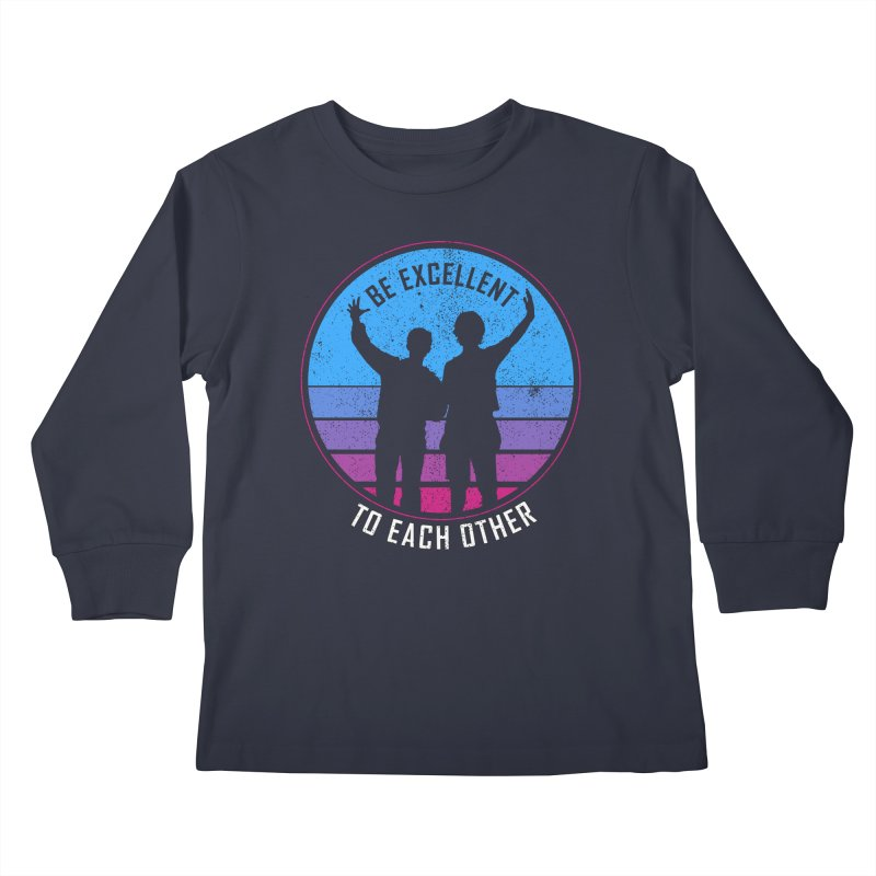 Be Excellent To Each Other - Bill & Ted Kids Longsleeve T-Shirt by sachpica's Artist Shop