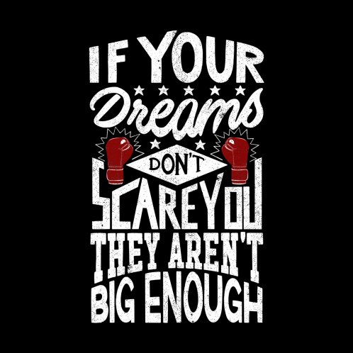 Design for If Your Dreams Don't Scare You They Aren't Big Enough