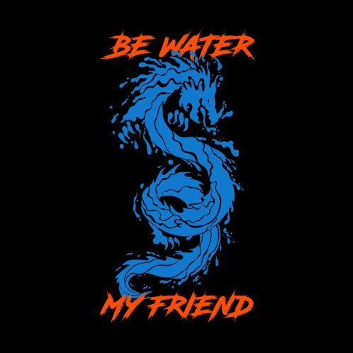 Design for Be Water My Friend