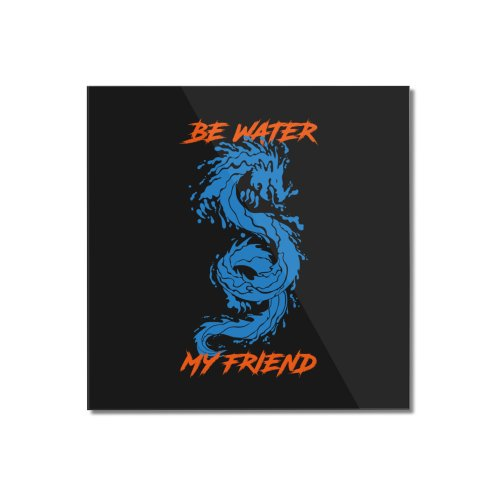 image for Be Water My Friend