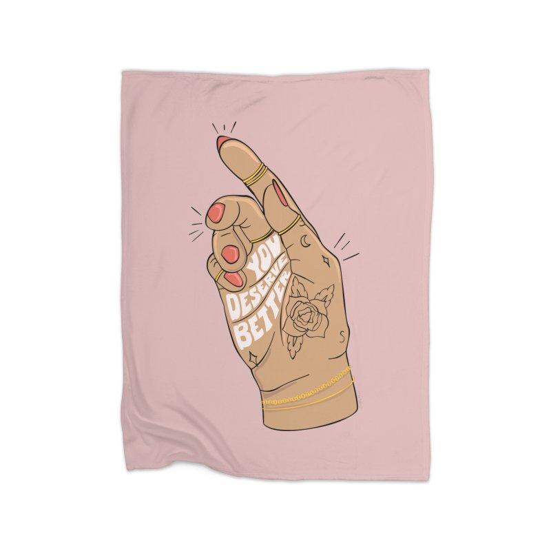 YOU DESERVE BETTER Home Blanket by Sagepizza