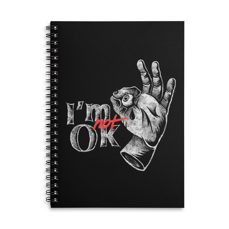 Im NOT ok Accessories Lined Spiral Notebook by saimen's Artist Shop