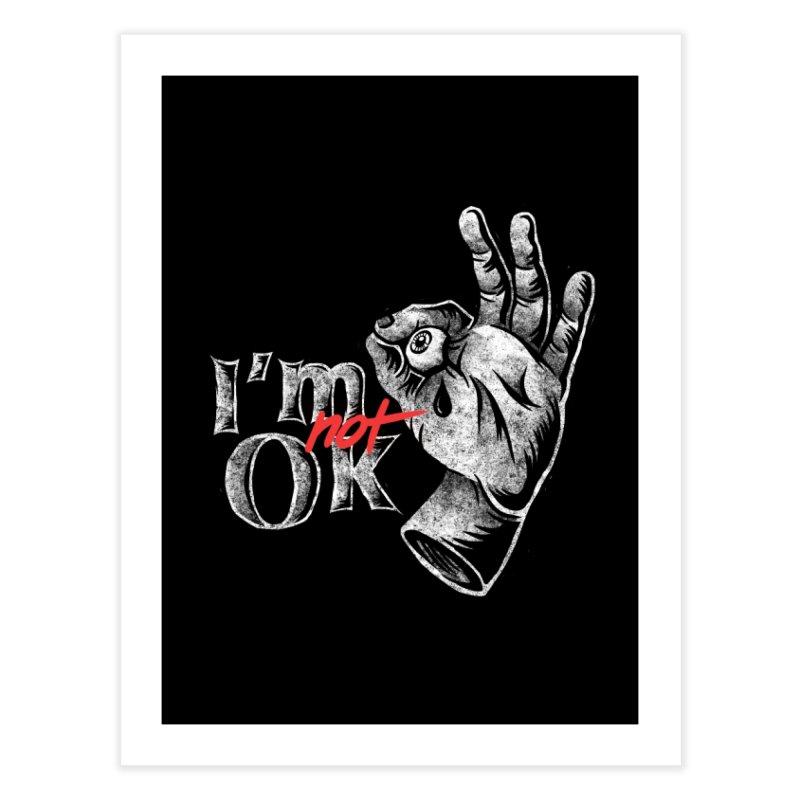 Im NOT ok Home Fine Art Print by saimen's Artist Shop