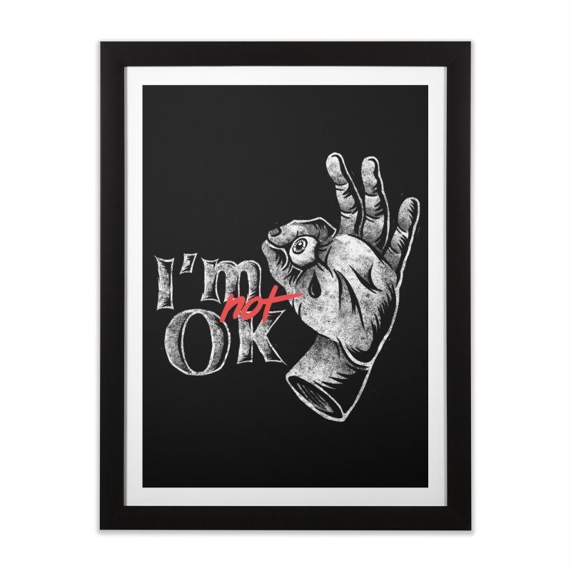 Im NOT ok Home Framed Fine Art Print by saimen's Artist Shop