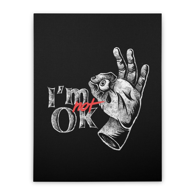 Im NOT ok Home Stretched Canvas by saimen's Artist Shop