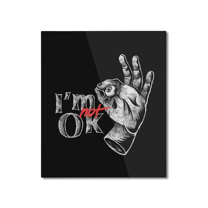 Im NOT ok Home Mounted Aluminum Print by saimen's Artist Shop
