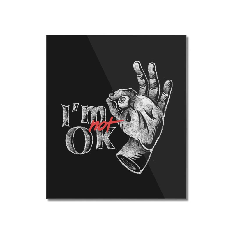 Im NOT ok Home Mounted Acrylic Print by saimen's Artist Shop