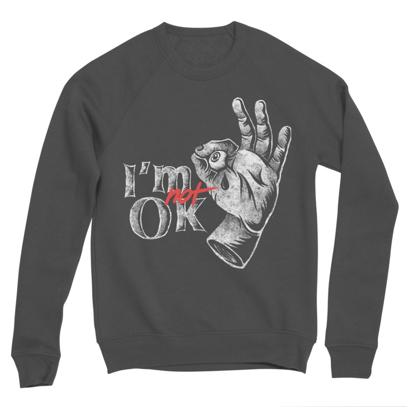 Im NOT ok Men's Sponge Fleece Sweatshirt by saimen's Artist Shop