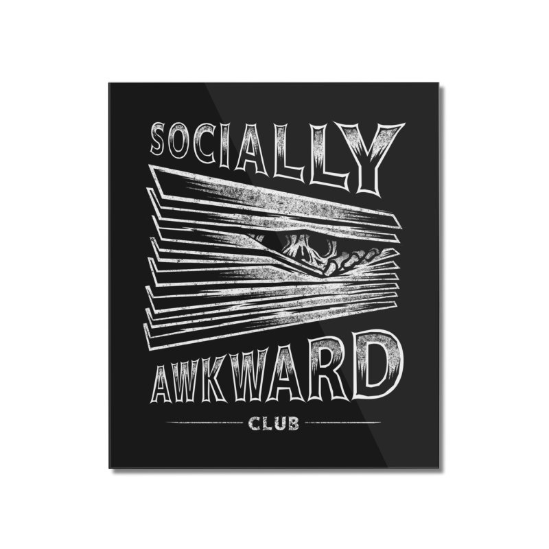 Socially Awkward Club Home Mounted Acrylic Print by saimen's Artist Shop