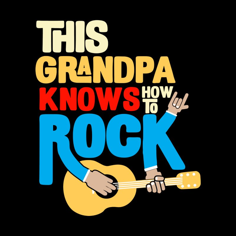 This grandpa know how to rock by Saksham Artist Shop