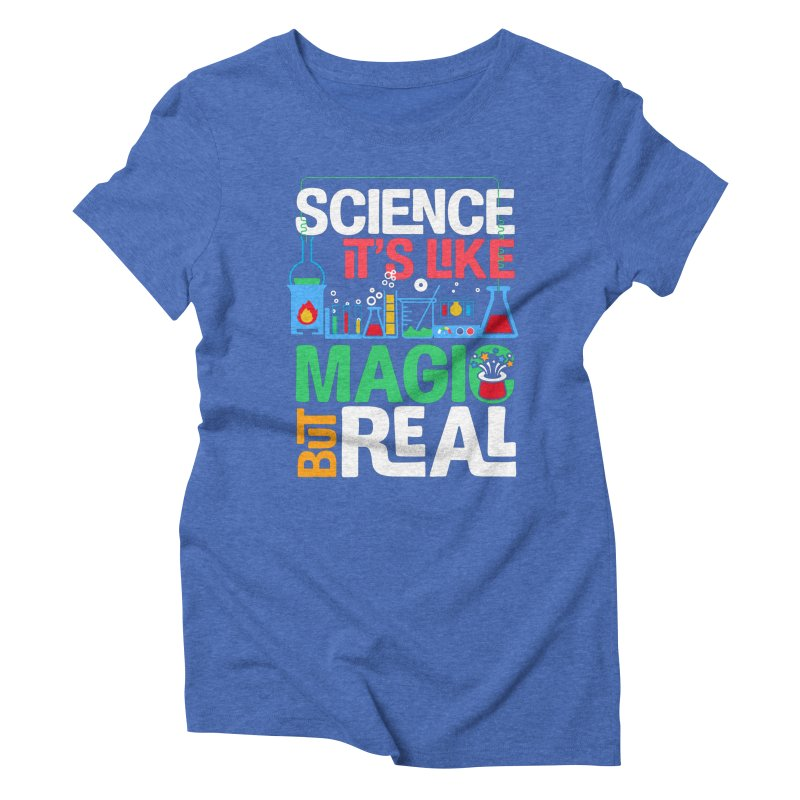 Science its like magic Women's Triblend T-Shirt by Saksham Artist Shop