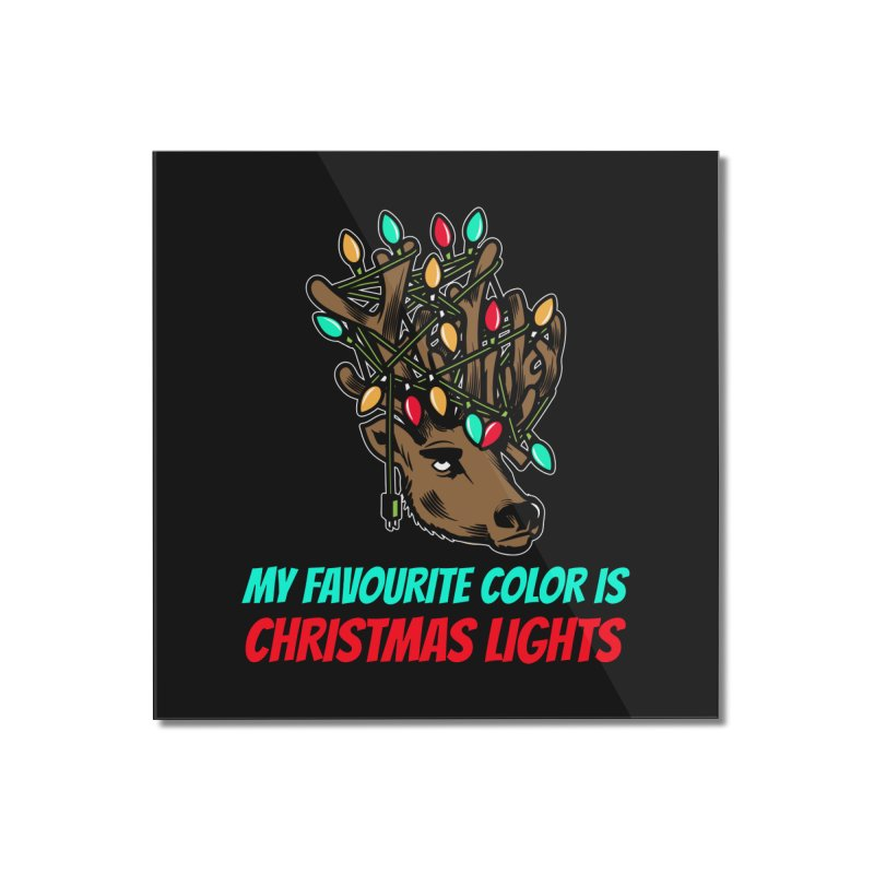 MY FAVORITE COLOR IS CHRISTMAS LIGHTS Home Mounted Acrylic Print by Saksham Artist Shop