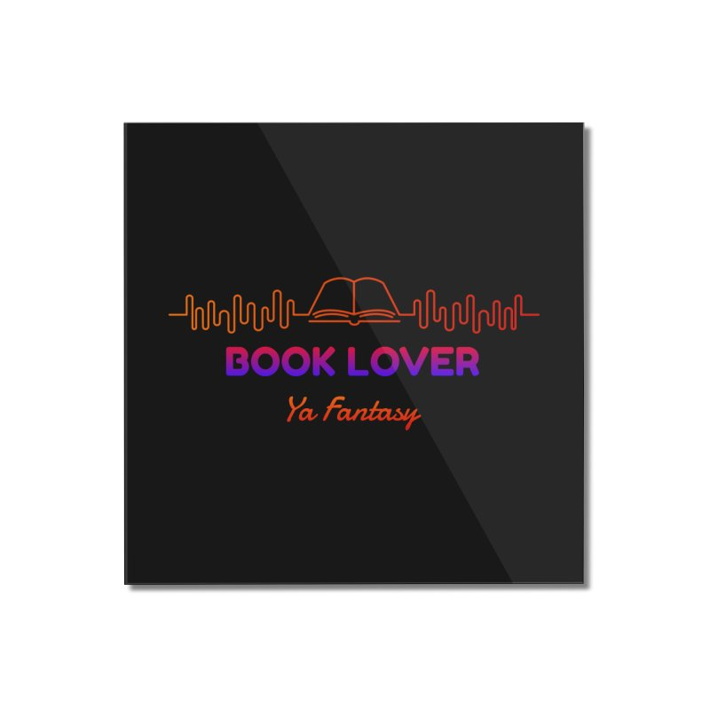 BOOK LOVER YA FANTASY Home Mounted Acrylic Print by Saksham Artist Shop