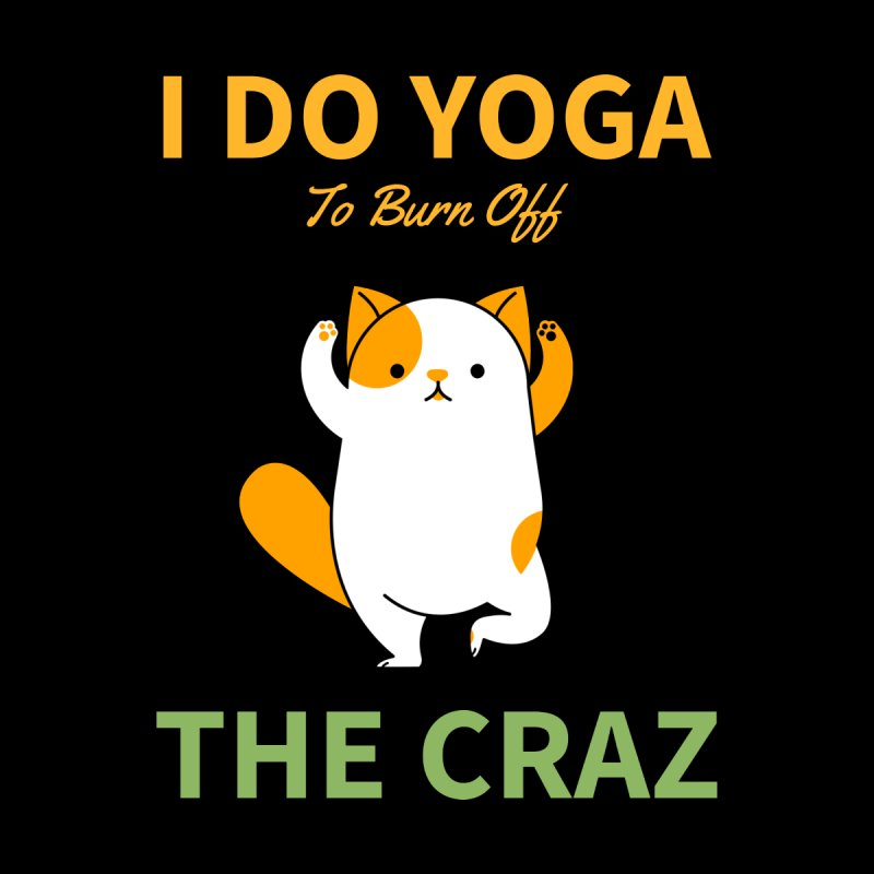 I DO YOGA TO BURN OFF THE CRAZY Women's Scoop Neck by Saksham Artist Shop