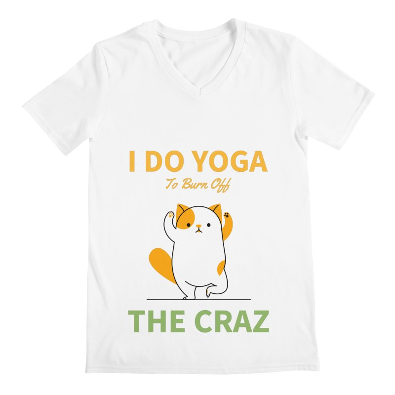 I DO YOGA TO BURN OFF THE CRAZY Men's V-Neck by Saksham Artist Shop