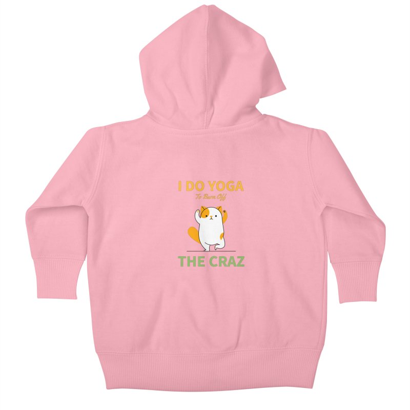 I DO YOGA TO BURN OFF THE CRAZY Kids Baby Zip-Up Hoody by Saksham Artist Shop
