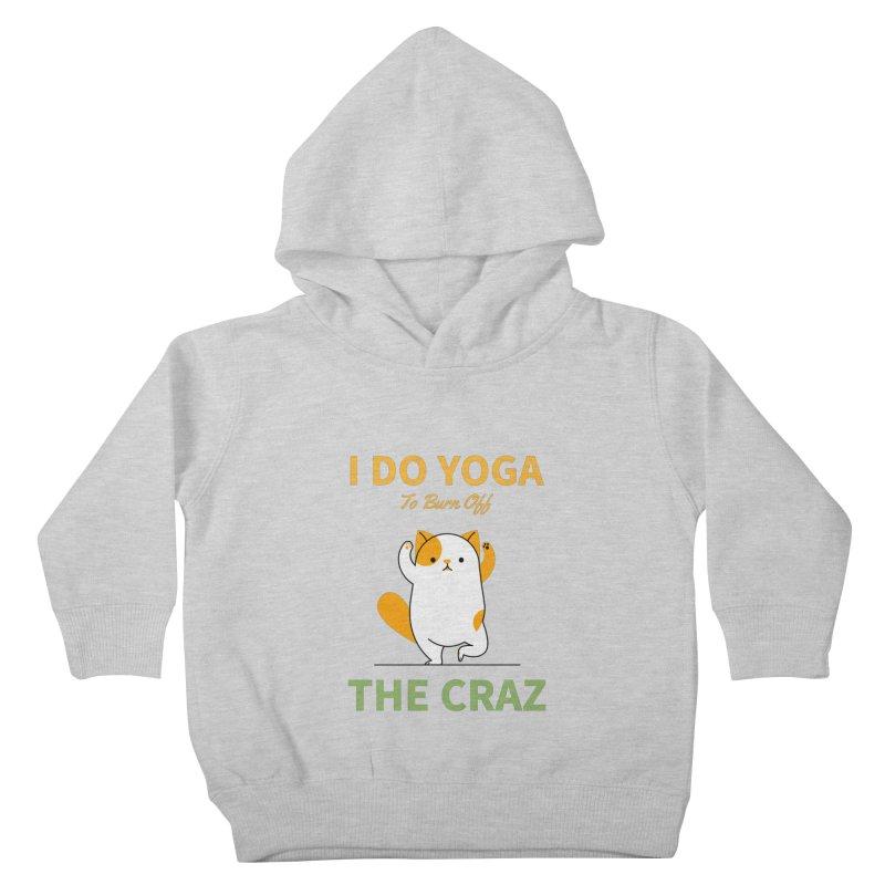 I DO YOGA TO BURN OFF THE CRAZY Kids Toddler Pullover Hoody by Saksham Artist Shop
