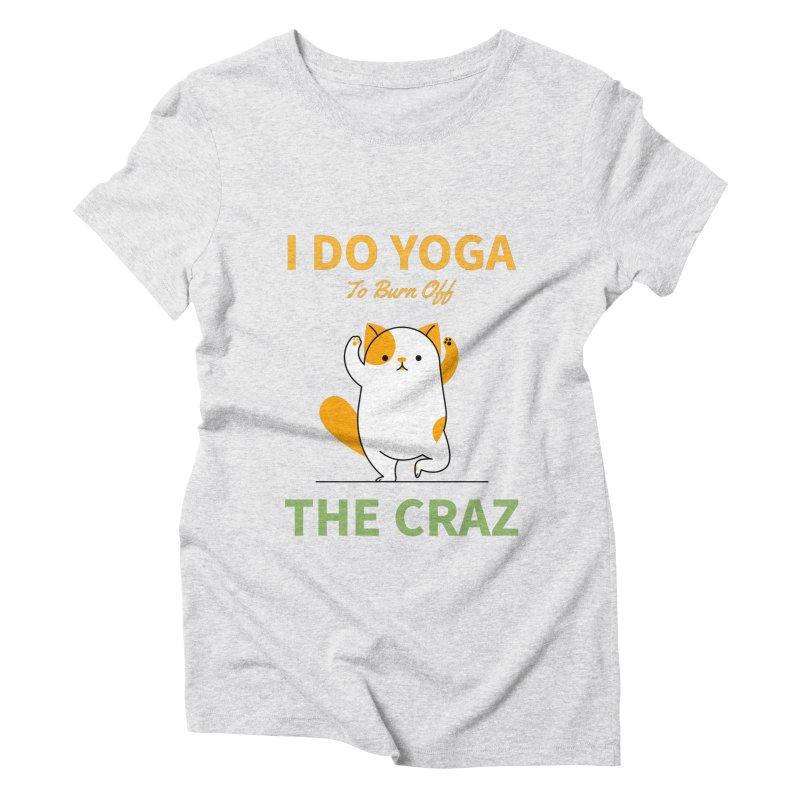 I DO YOGA TO BURN OFF THE CRAZY Women's T-Shirt by Saksham Artist Shop