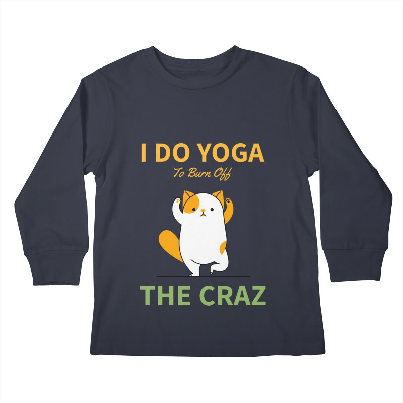 I DO YOGA TO BURN OFF THE CRAZY Kids Longsleeve T-Shirt by Saksham Artist Shop