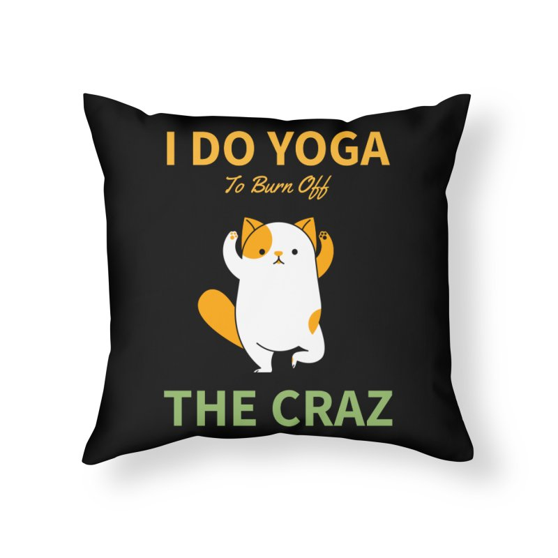 I DO YOGA TO BURN OFF THE CRAZY Home Throw Pillow by Saksham Artist Shop