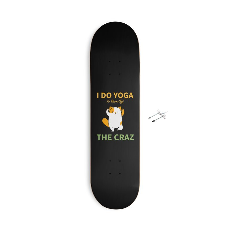 I DO YOGA TO BURN OFF THE CRAZY Accessories Skateboard by Saksham Artist Shop