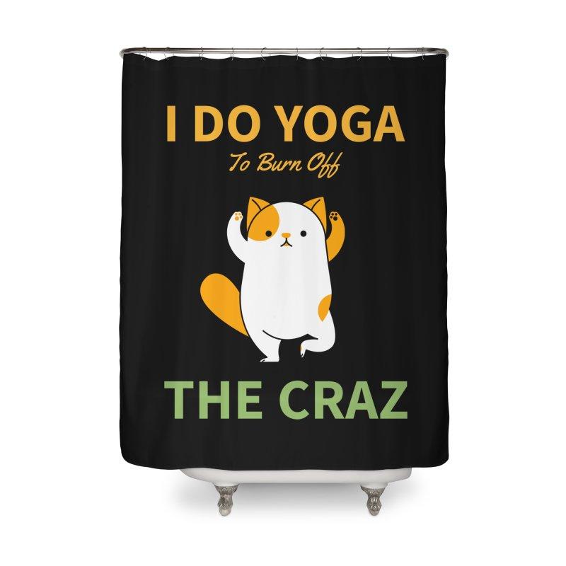 I DO YOGA TO BURN OFF THE CRAZY Home Shower Curtain by Saksham Artist Shop