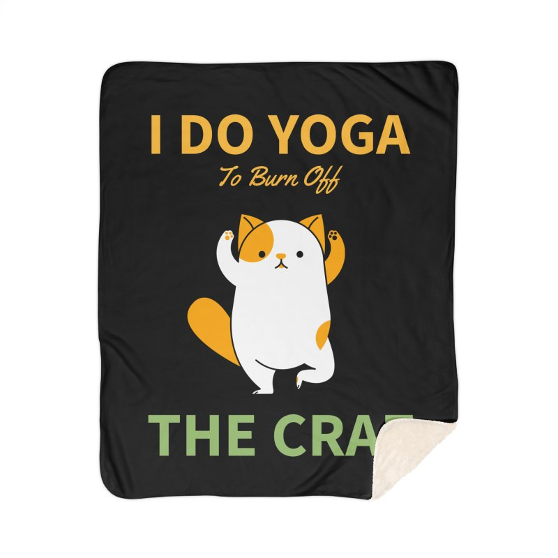 I DO YOGA TO BURN OFF THE CRAZY Home Blanket by Saksham Artist Shop