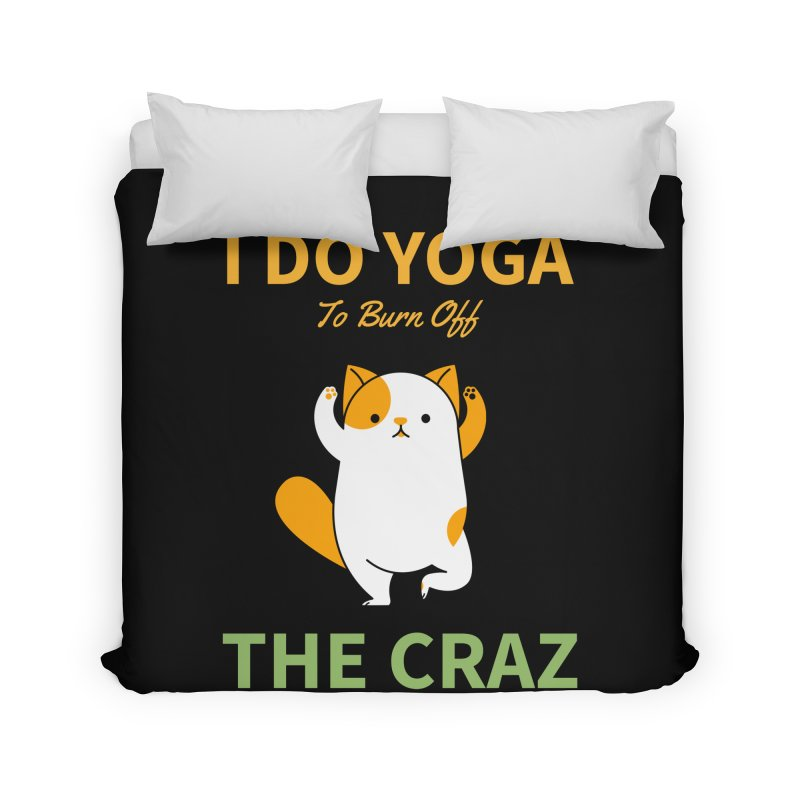 I DO YOGA TO BURN OFF THE CRAZY Home Duvet by Saksham Artist Shop