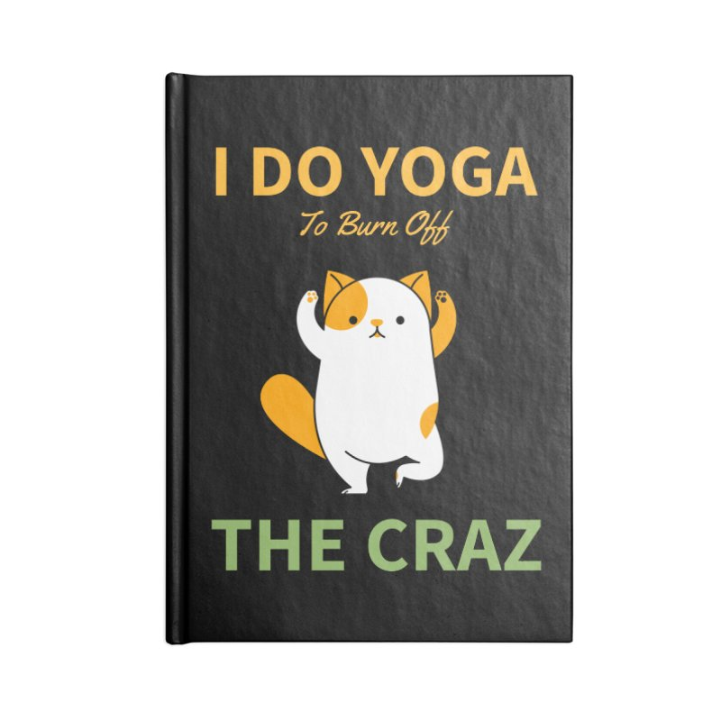 I DO YOGA TO BURN OFF THE CRAZY Accessories Notebook by Saksham Artist Shop