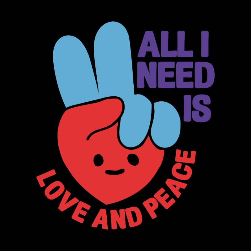 ALL I NEED IS LOVE AND PEACE Men's T-Shirt by Saksham Artist Shop
