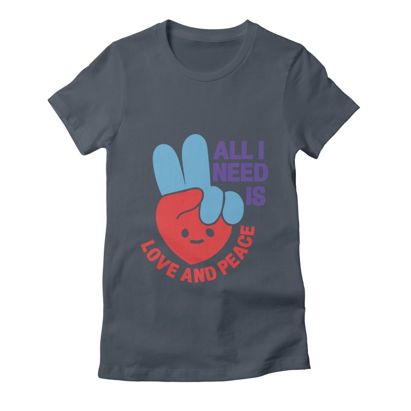 ALL I NEED IS LOVE AND PEACE Women's T-Shirt by Saksham Artist Shop