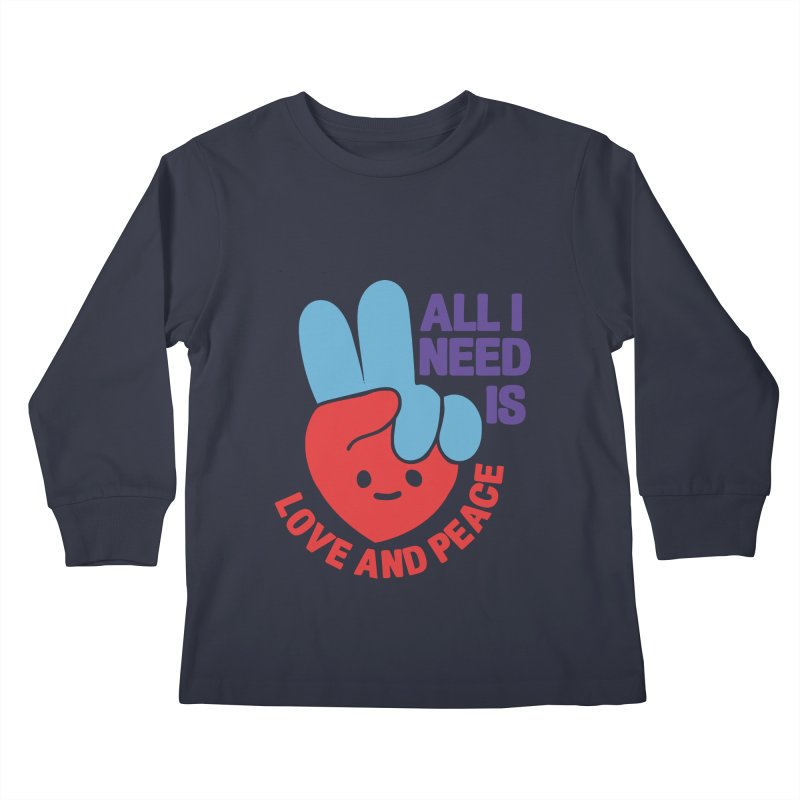 ALL I NEED IS LOVE AND PEACE Kids Longsleeve T-Shirt by Saksham Artist Shop