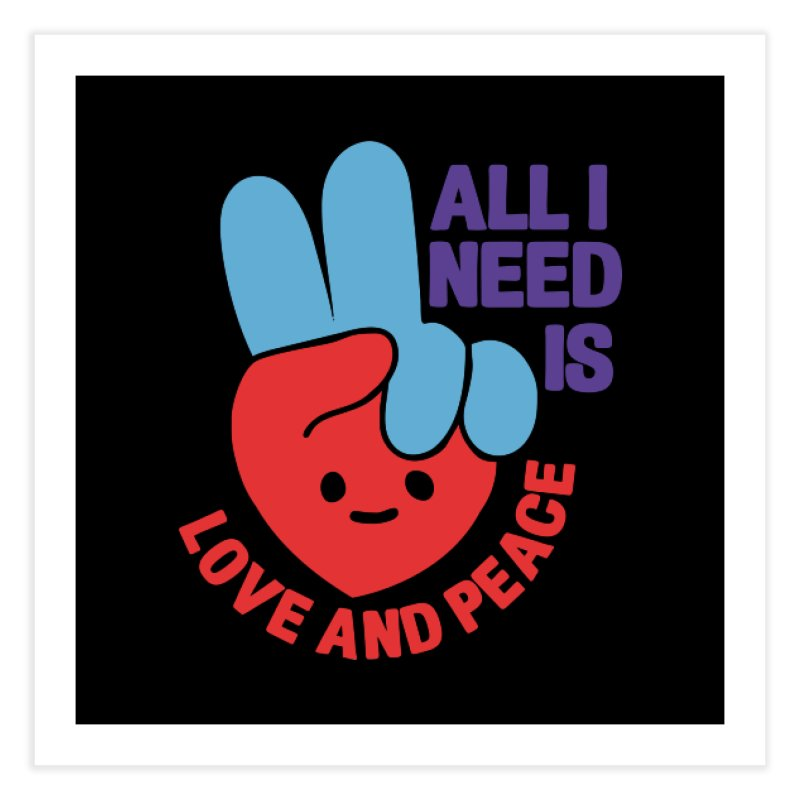 ALL I NEED IS LOVE AND PEACE Home Fine Art Print by Saksham Artist Shop