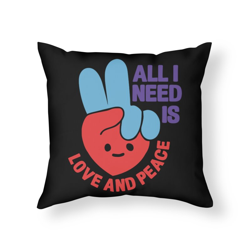 ALL I NEED IS LOVE AND PEACE Home Throw Pillow by Saksham Artist Shop