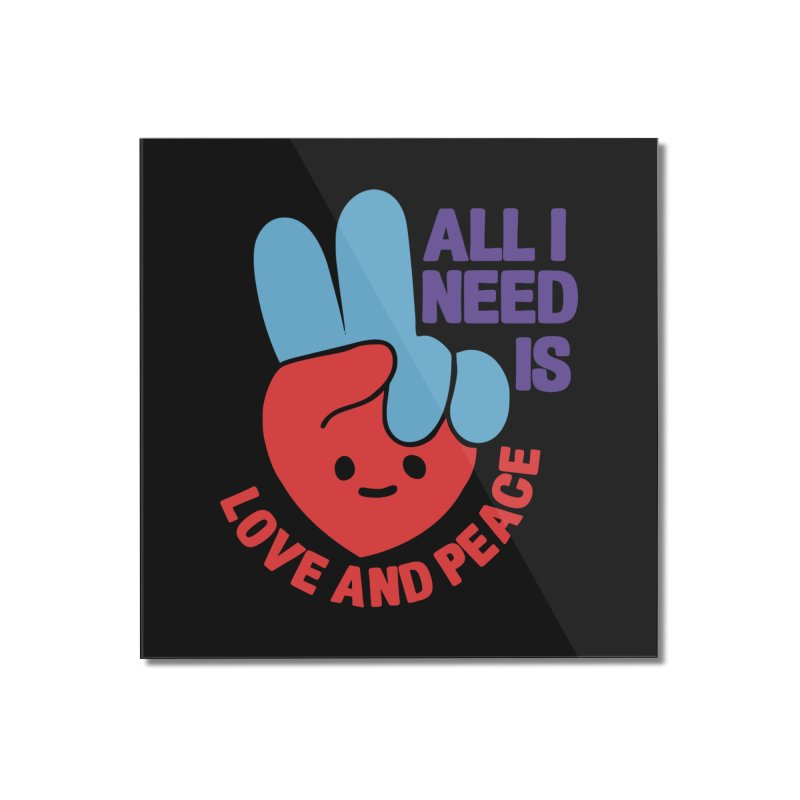 ALL I NEED IS LOVE AND PEACE Home Mounted Acrylic Print by Saksham Artist Shop