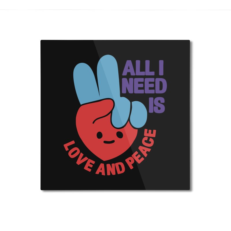 ALL I NEED IS LOVE AND PEACE Home Mounted Aluminum Print by Saksham Artist Shop