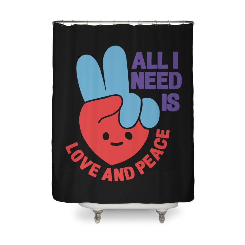 ALL I NEED IS LOVE AND PEACE Home Shower Curtain by Saksham Artist Shop
