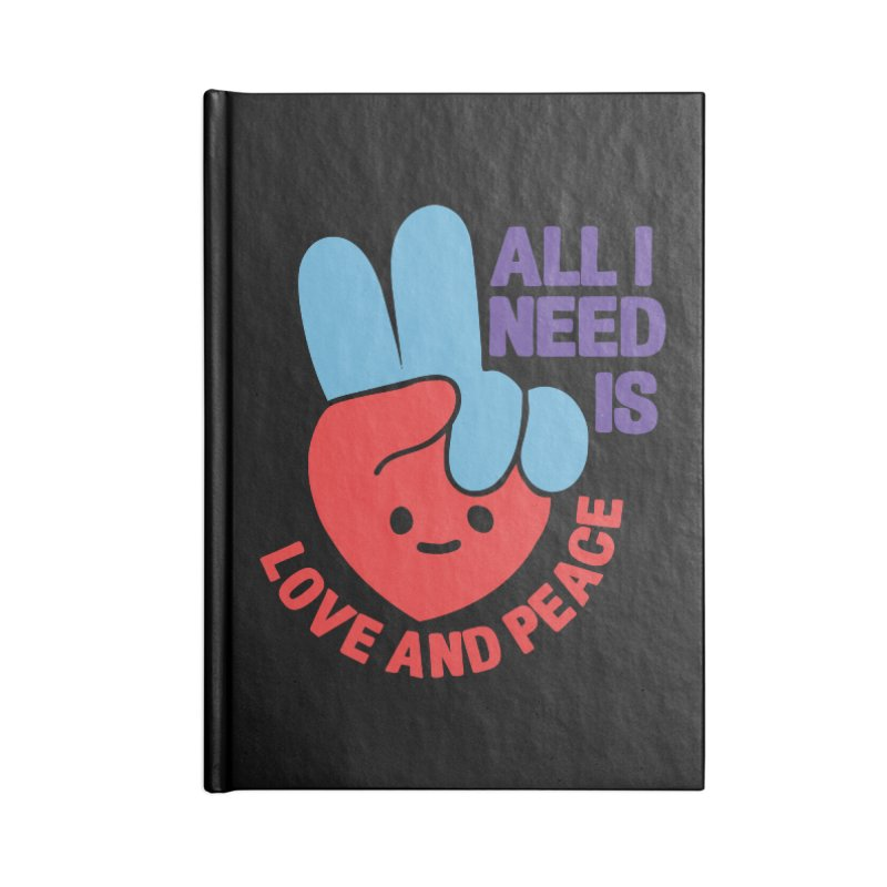 ALL I NEED IS LOVE AND PEACE Accessories Notebook by Saksham Artist Shop