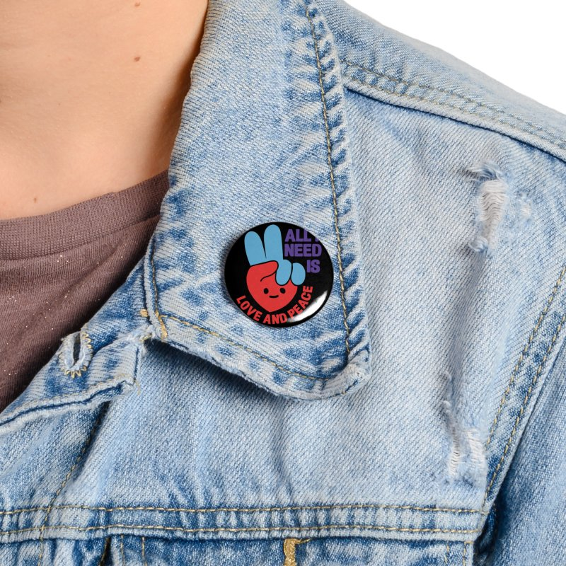 ALL I NEED IS LOVE AND PEACE Accessories Button by Saksham Artist Shop