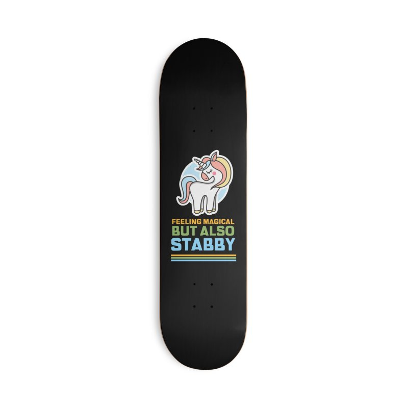 FEELING MAGICAL BUT ALSO STABBY Accessories Skateboard by Saksham Artist Shop