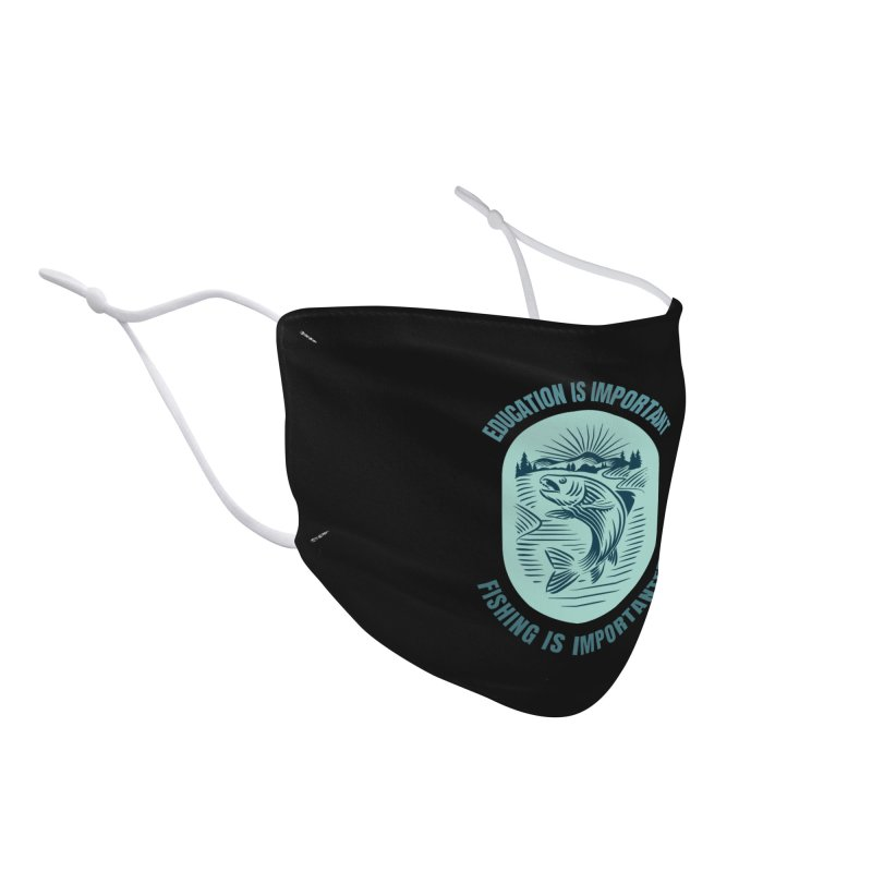 EDUCATION IS IMPORTANT BUT FISHING IS IMPORTANTER Accessories Face Mask by Saksham Artist Shop