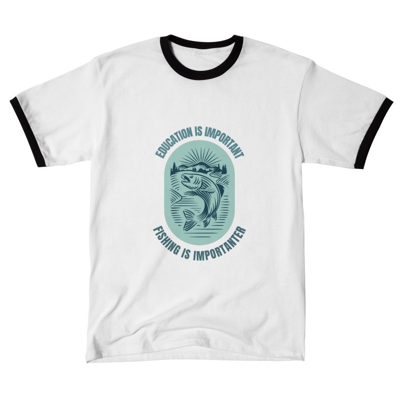 EDUCATION IS IMPORTANT BUT FISHING IS IMPORTANTER Women's T-Shirt by Saksham Artist Shop