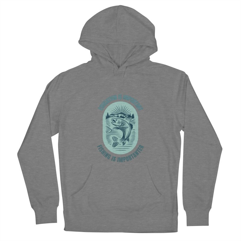 EDUCATION IS IMPORTANT BUT FISHING IS IMPORTANTER Women's Pullover Hoody by Saksham Artist Shop