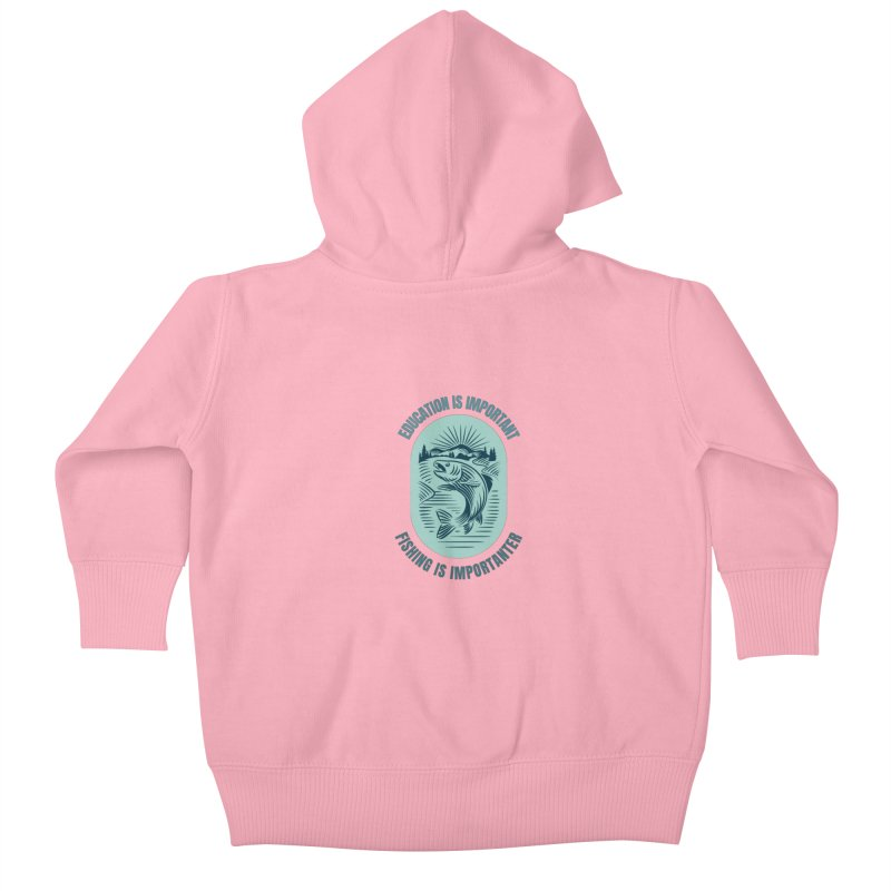 EDUCATION IS IMPORTANT BUT FISHING IS IMPORTANTER Kids Baby Zip-Up Hoody by Saksham Artist Shop