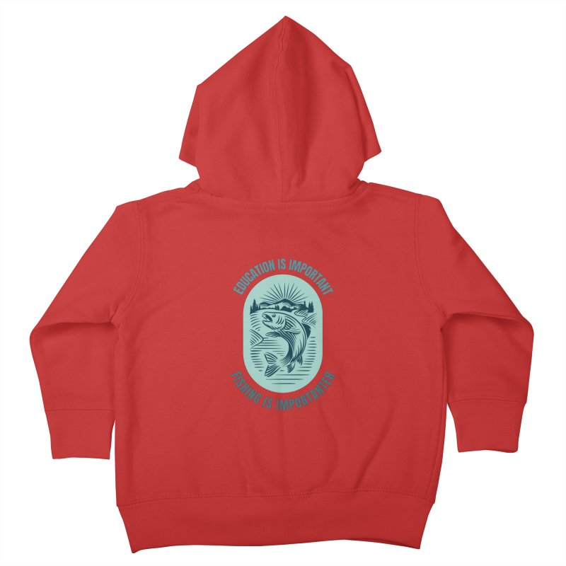 EDUCATION IS IMPORTANT BUT FISHING IS IMPORTANTER Kids Toddler Zip-Up Hoody by Saksham Artist Shop